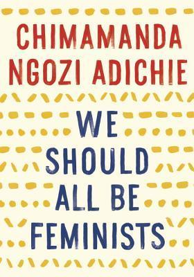 We Should All Be Feminists by Chimamanda Ngozi Adichie book cover