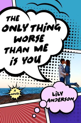 The Only Thing Worse Than Me is You by Lily Anderson book cover