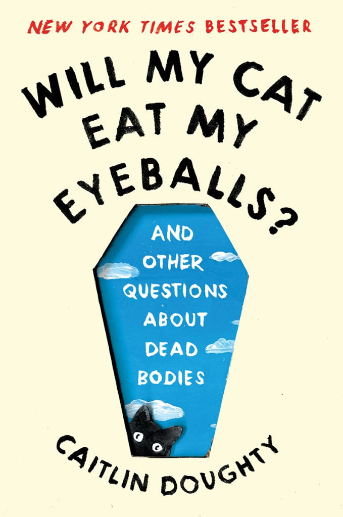 Will My Cat Eat My Eyeballs? And Other Questions About Dead Bodies by Caitlin Doughty book cover