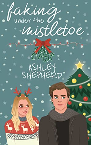 Faking Under the Mistletoe by Ashley Shepherd book cover