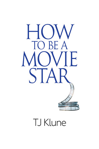 How to Be a Movie Star by T. J. Klune book cover