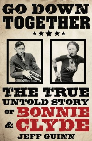 Go Down Together: The True Untold Story of Bonnie & Clyde by Jeff Guinn
