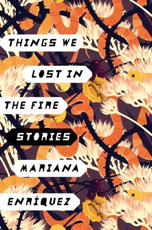 Things We Lost in the Fire: Stories by Mariana Enriquez
